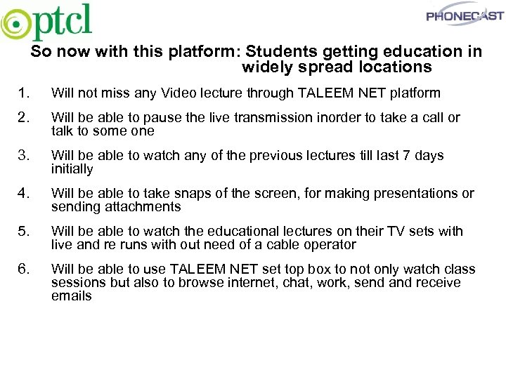 So now with this platform: Students getting education in widely spread locations 1. Will