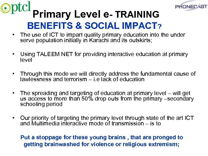 Primary Level e- TRAINING BENEFITS & SOCIAL IMPACT? • The use of ICT to