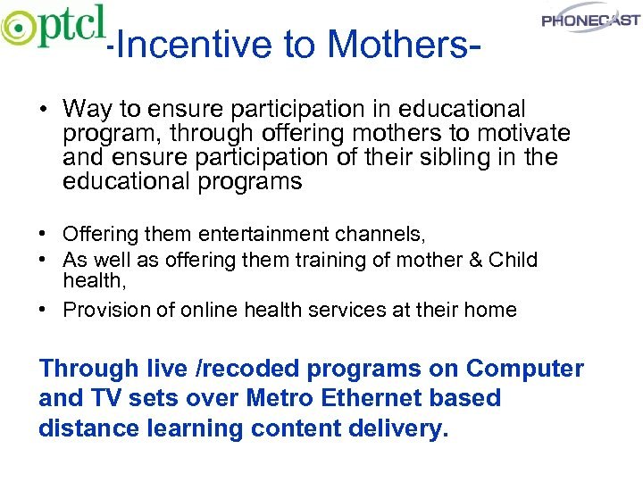 -Incentive to Mothers • Way to ensure participation in educational program, through offering mothers