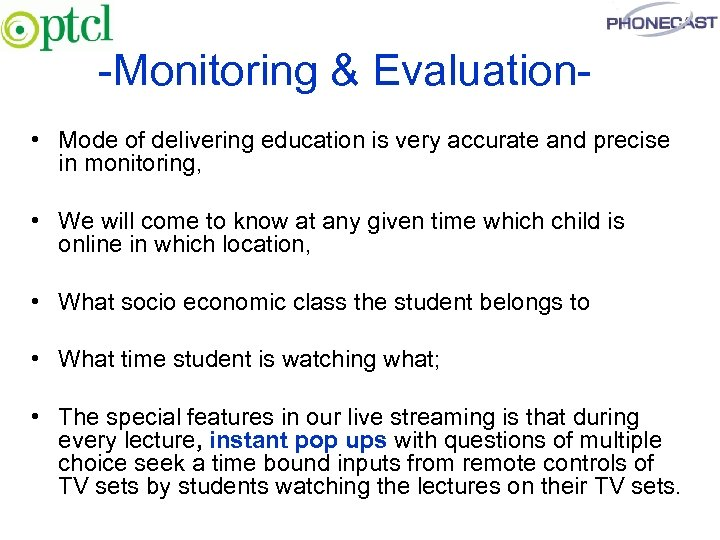-Monitoring & Evaluation • Mode of delivering education is very accurate and precise in
