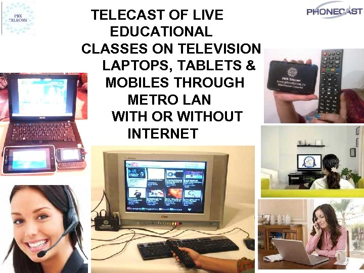 TELECAST OF LIVE EDUCATIONAL CLASSES ON TELEVISION LAPTOPS, TABLETS & MOBILES THROUGH METRO LAN