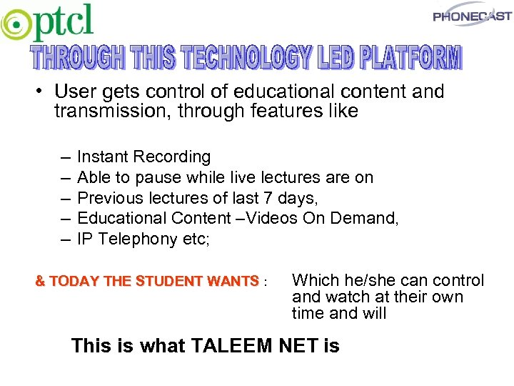 • User gets control of educational content and transmission, through features like –