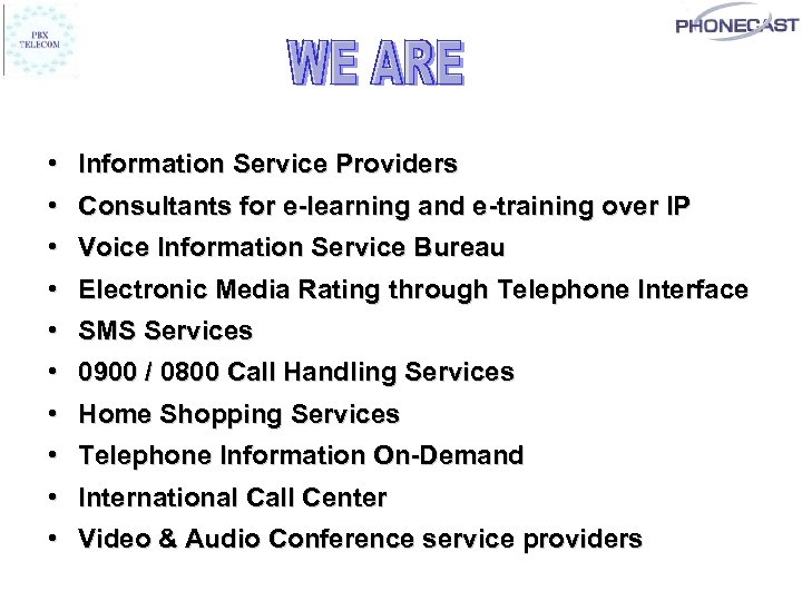 • Information Service Providers • Consultants for e-learning and e-training over IP •