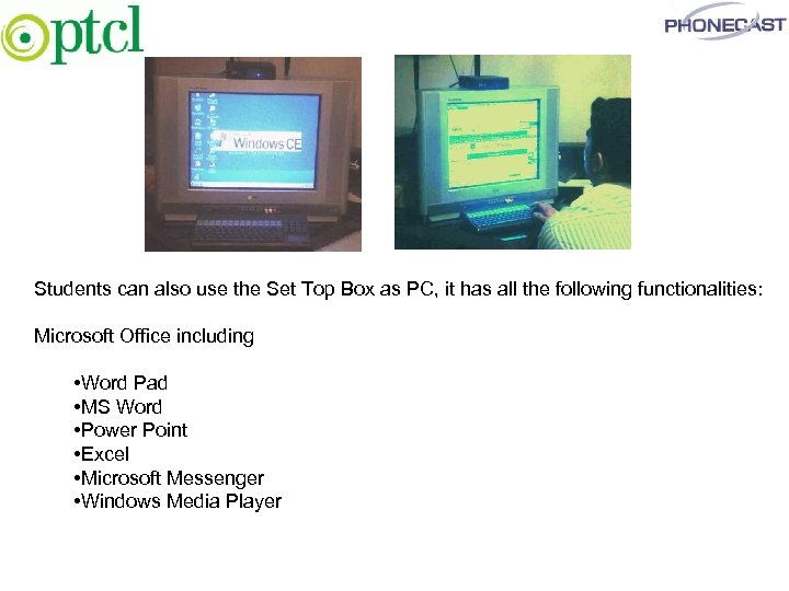 Students can also use the Set Top Box as PC, it has all the