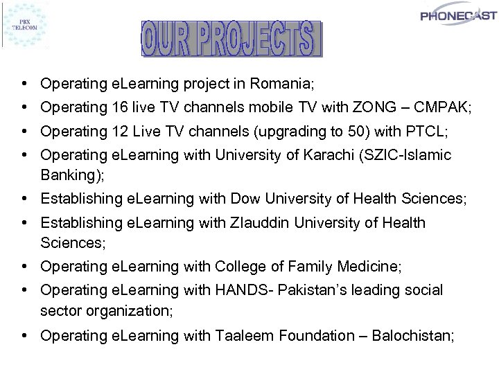 • Operating e. Learning project in Romania; • Operating 16 live TV channels