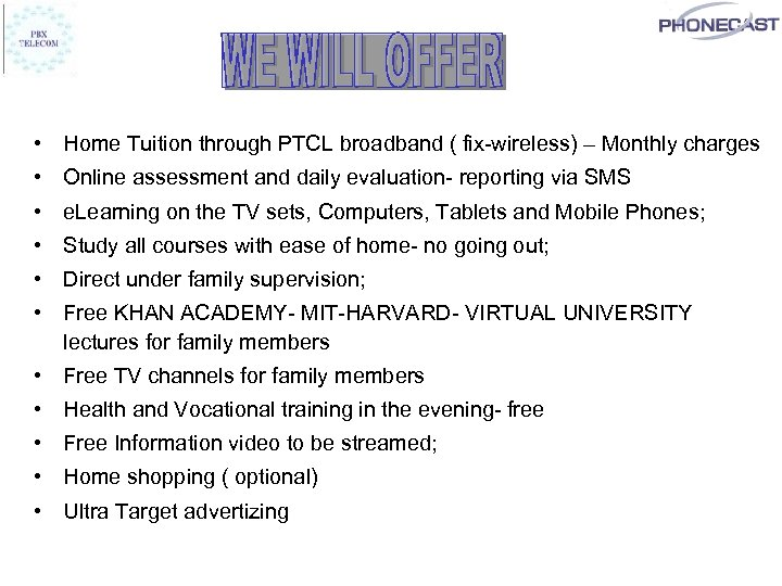 • Home Tuition through PTCL broadband ( fix-wireless) – Monthly charges • Online