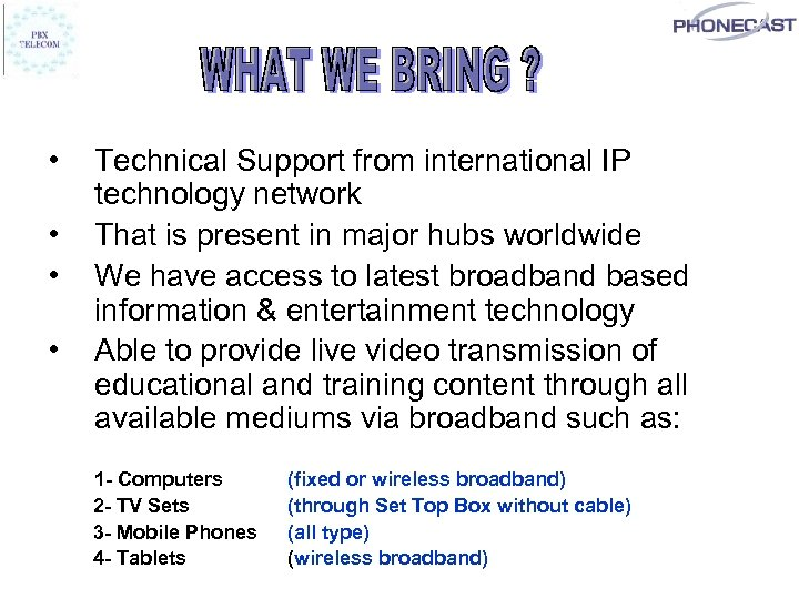 • • Technical Support from international IP technology network That is present in