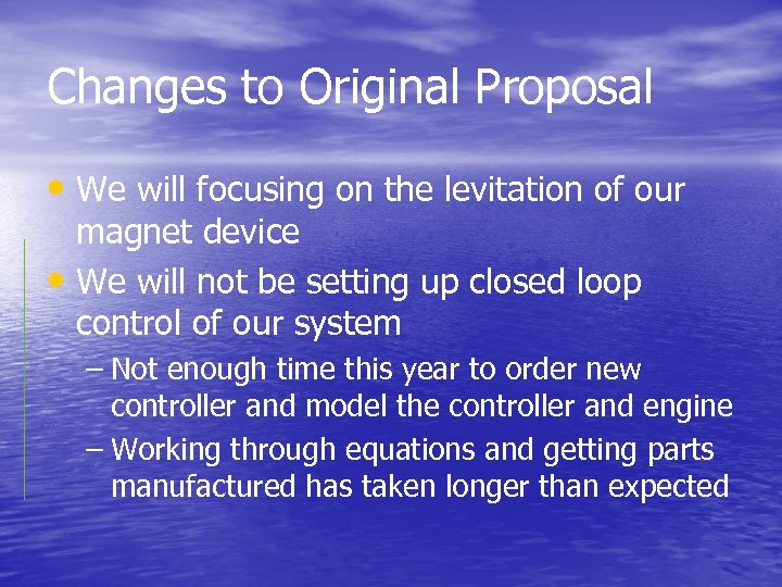 Changes to Original Proposal • We will focusing on the levitation of our magnet
