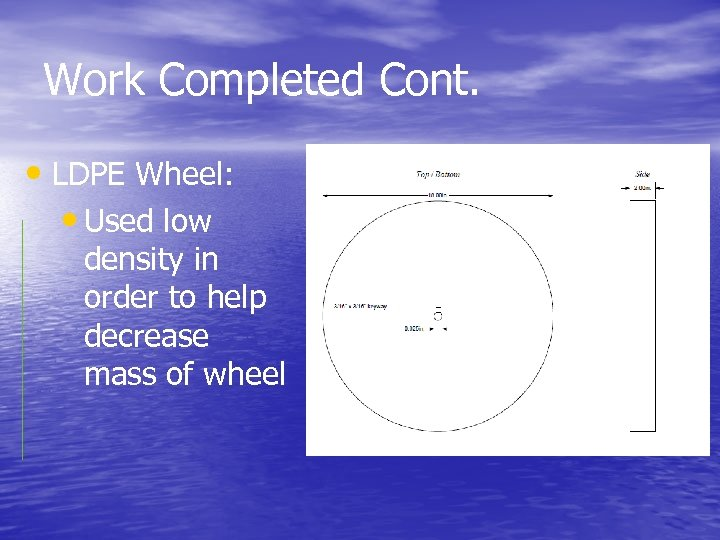 Work Completed Cont. • LDPE Wheel: • Used low density in order to help