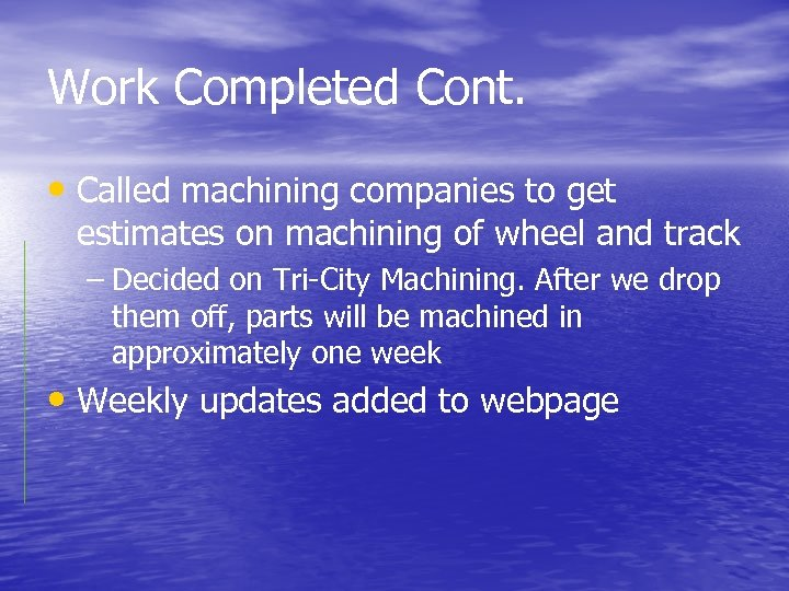 Work Completed Cont. • Called machining companies to get estimates on machining of wheel