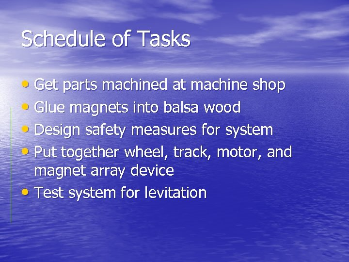 Schedule of Tasks • Get parts machined at machine shop • Glue magnets into