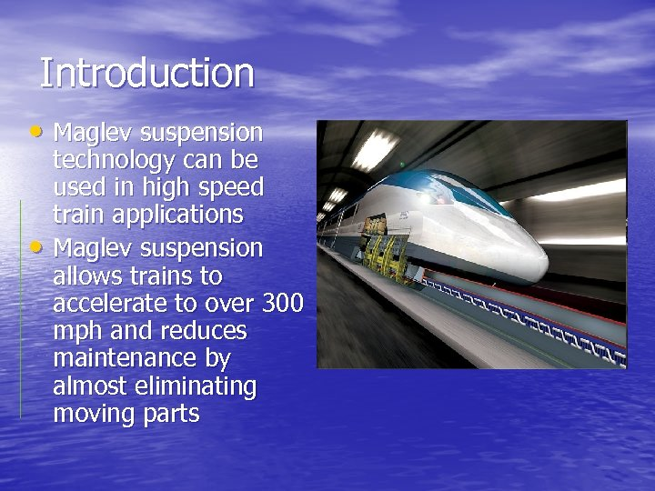Introduction • Maglev suspension • technology can be used in high speed train applications