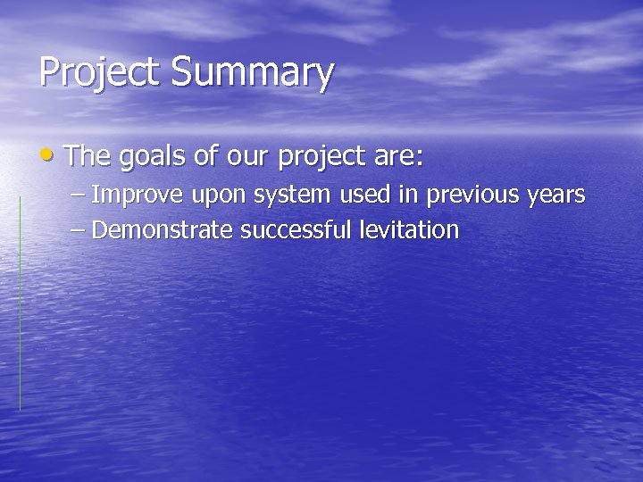 Project Summary • The goals of our project are: – Improve upon system used