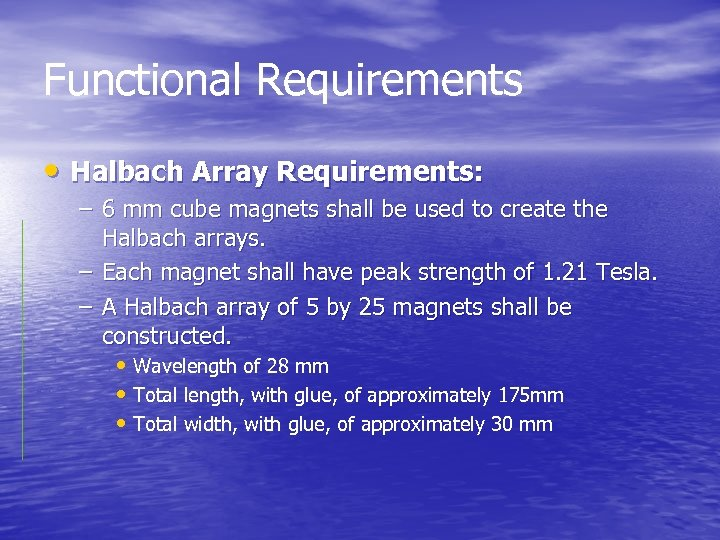Functional Requirements • Halbach Array Requirements: – 6 mm cube magnets shall be used