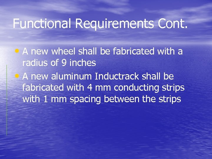 Functional Requirements Cont. • A new wheel shall be fabricated with a radius of