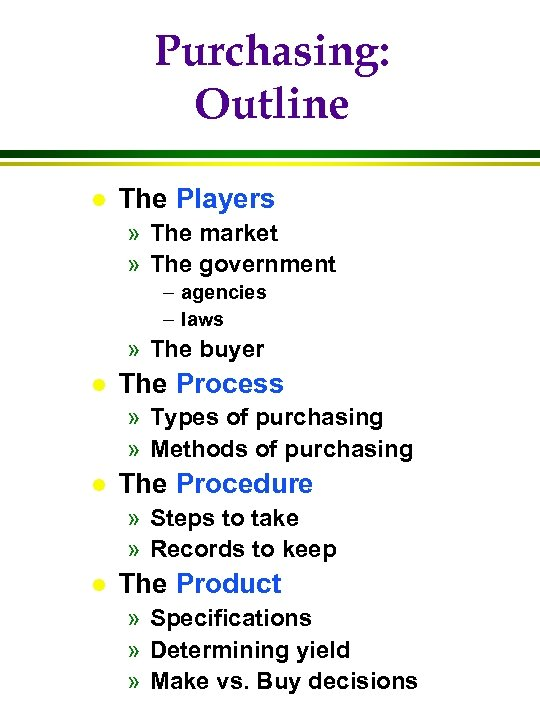 Purchasing: Outline l The Players » The market » The government – agencies –