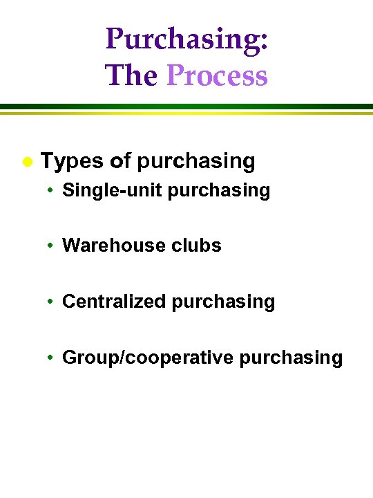 Purchasing: The Process l Types of purchasing • Single-unit purchasing • Warehouse clubs •