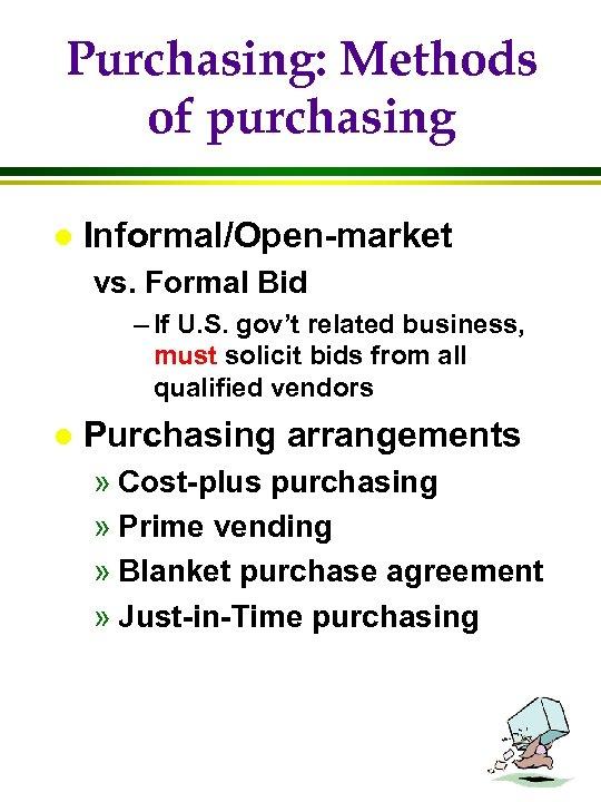 Purchasing: Methods of purchasing l Informal/Open-market vs. Formal Bid – If U. S. gov't
