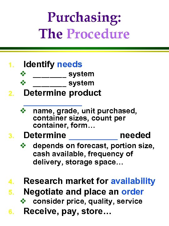 Purchasing: The Procedure 1. Identify needs v ________ system 2. Determine product ______ v