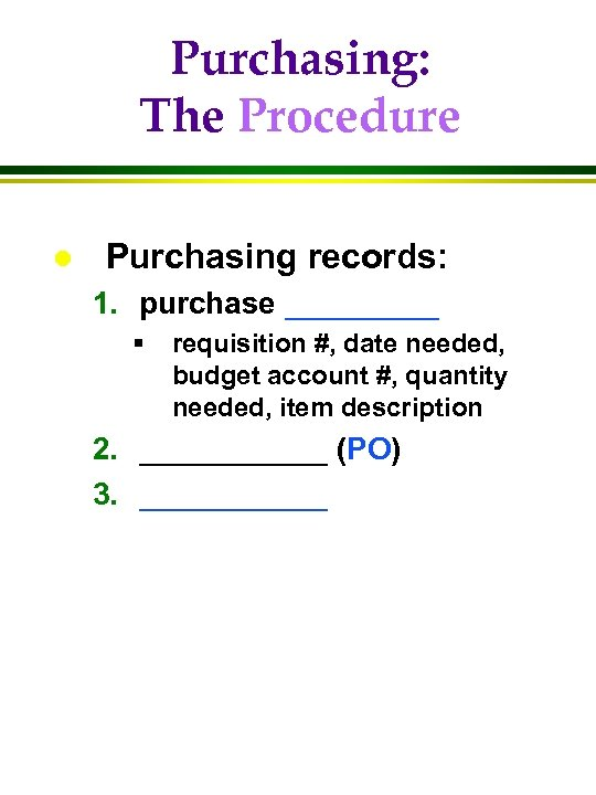 Purchasing: The Procedure l Purchasing records: 1. purchase _____ § requisition #, date needed,