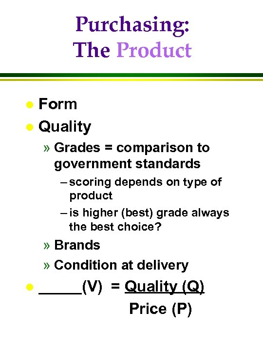 Purchasing: The Product Form l Quality l » Grades = comparison to government standards