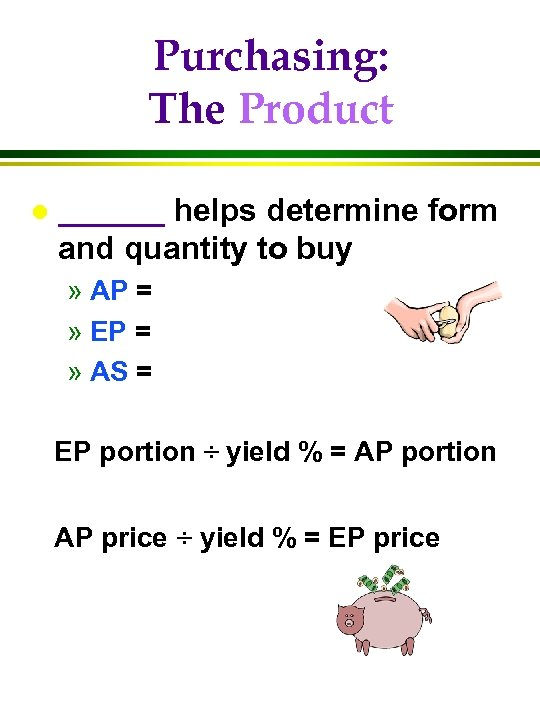 Purchasing: The Product l ______ helps determine form and quantity to buy » AP