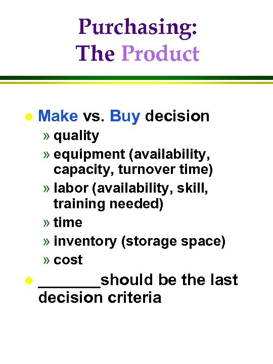 Purchasing: The Product l Make vs. Buy decision » quality » equipment (availability, capacity,
