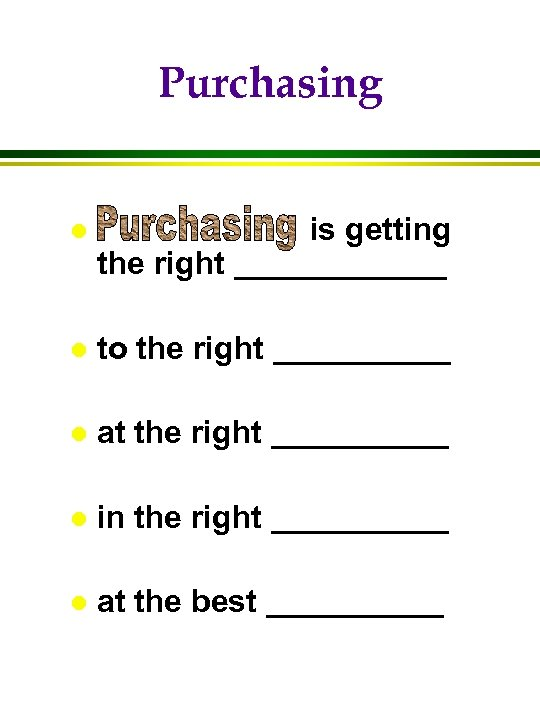 Purchasing l is getting the right ______ l to the right _____ l at