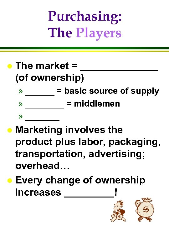 Purchasing: The Players l The market = _______ (of ownership) » ______ = basic