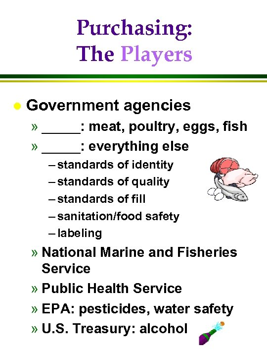 Purchasing: The Players l Government agencies » _____: meat, poultry, eggs, fish » _____: