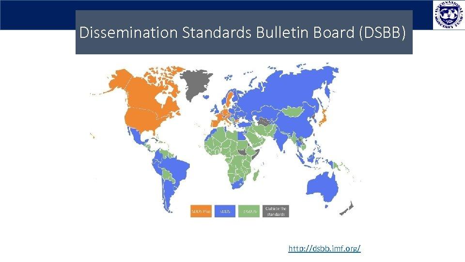 Dissemination Standards Bulletin Board (DSBB) http: //dsbb. imf. org/