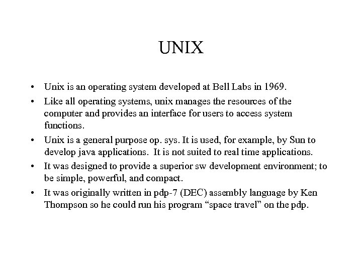 UNIX • Unix is an operating system developed at Bell Labs in 1969. •