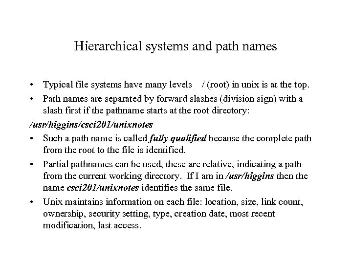 Hierarchical systems and path names • Typical file systems have many levels / (root)