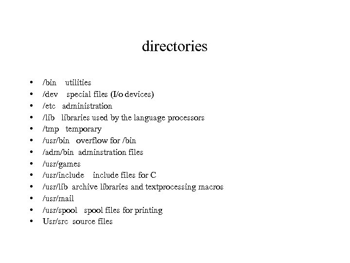 directories • • • • /bin utilities /dev special files (I/o devices) /etc administration