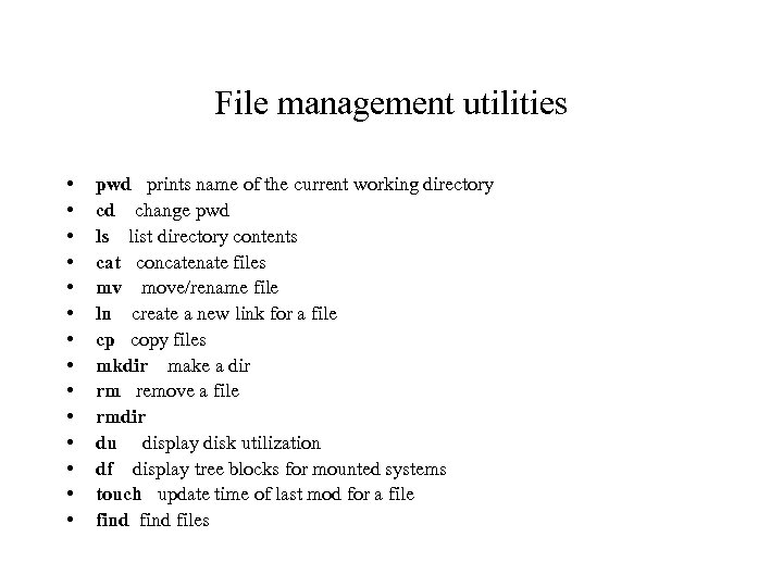 File management utilities • • • • pwd prints name of the current working
