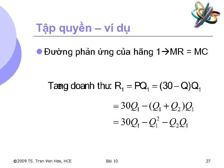 Tập quyền – ví dụ l Đường phản ứng của hãng 1 MR =