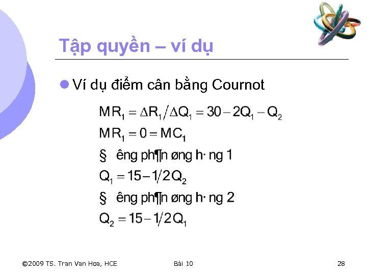 Tập quyền – ví dụ l Ví dụ điểm cân bằng Cournot © 2009