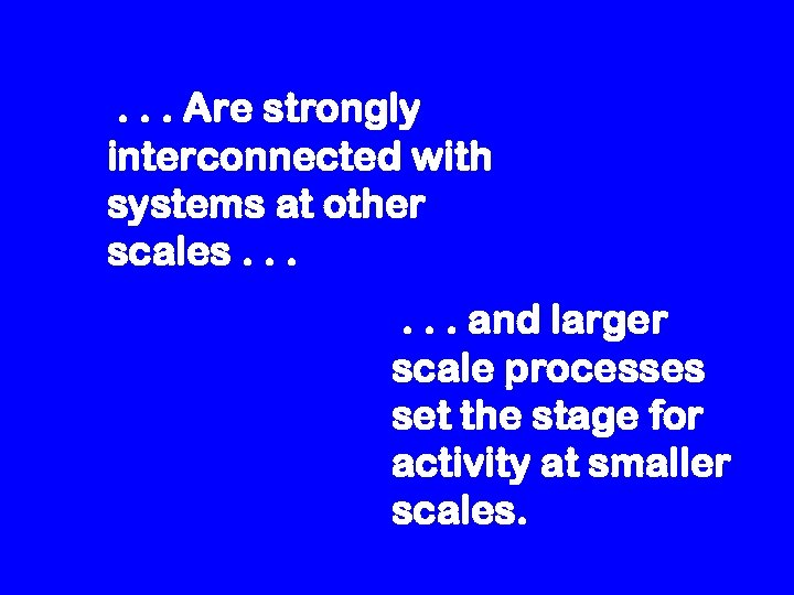 . . . Are strongly interconnected with systems at other scales. . . and