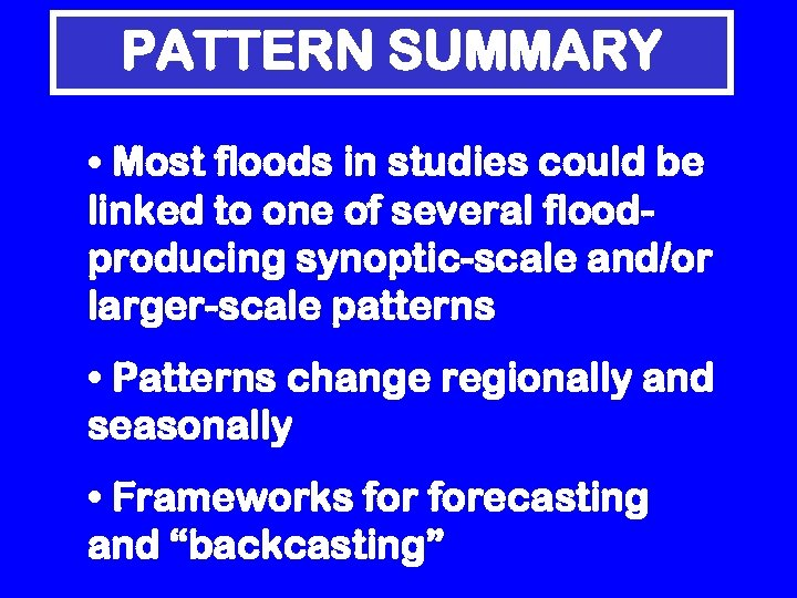 PATTERN SUMMARY • Most floods in studies could be linked to one of several
