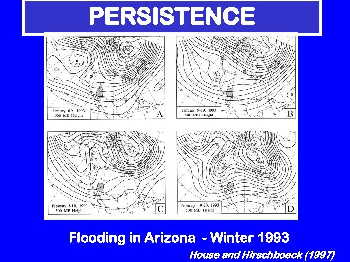 PERSISTENCE Flooding in Arizona - Winter 1993 House and Hirschboeck (1997)