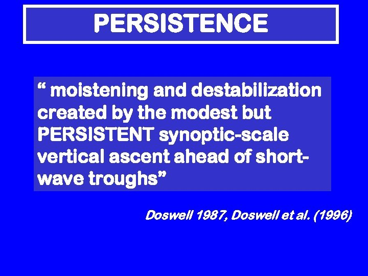 """PERSISTENCE """" moistening and destabilization created by the modest but PERSISTENT synoptic-scale vertical ascent"""