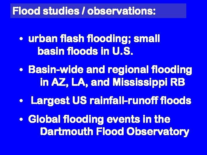 Flood studies / observations: • urban flash flooding; small basin floods in U. S.