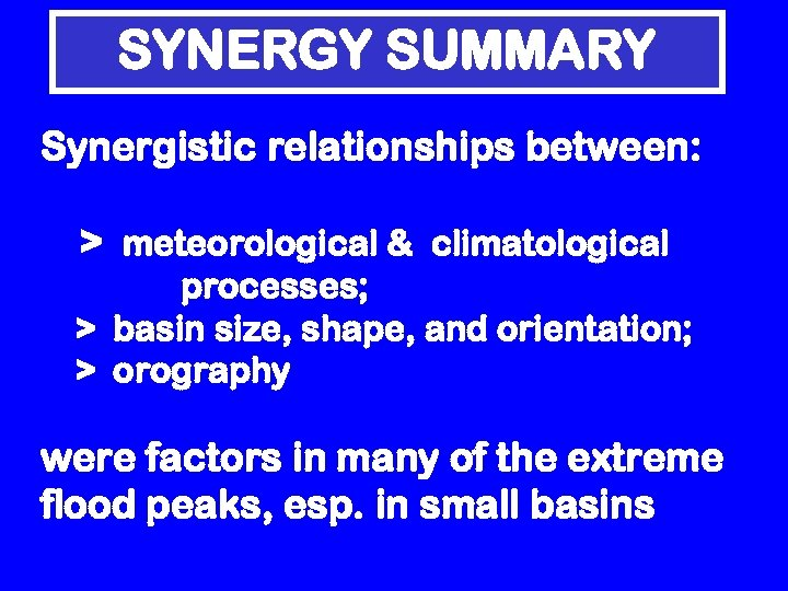 SYNERGY SUMMARY Synergistic relationships between: > meteorological & climatological processes; > basin size, shape,
