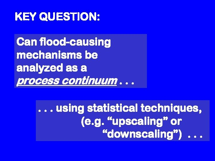 KEY QUESTION: Can flood-causing mechanisms be analyzed as a process continuum. . . using