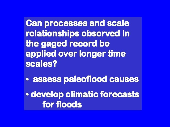 Can processes and scale relationships observed in the gaged record be applied over longer