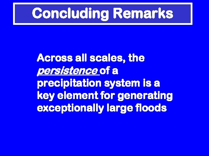 Concluding Remarks Across all scales, the persistence of a precipitation system is a key