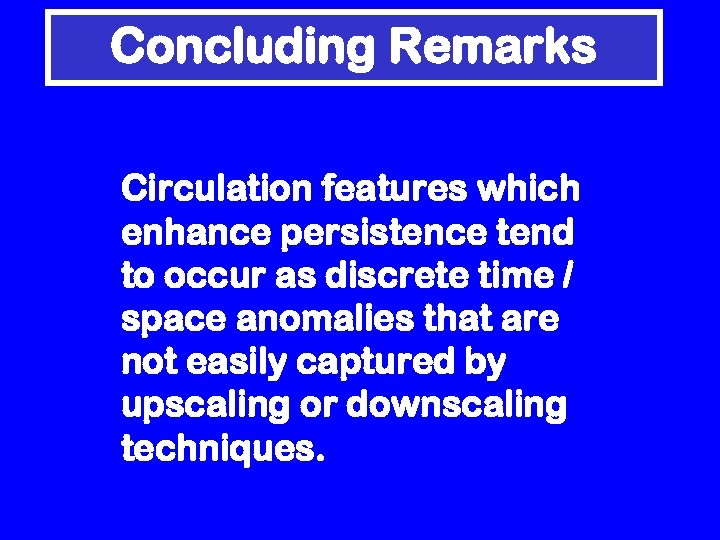 Concluding Remarks Circulation features which enhance persistence tend to occur as discrete time /