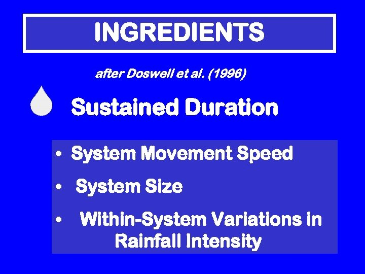 INGREDIENTS after Doswell et al. (1996) Sustained Duration • System Movement Speed • System