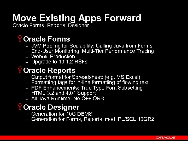 Move Existing Apps Forward Oracle Forms, Reports, Designer Ÿ Oracle Forms – – JVM