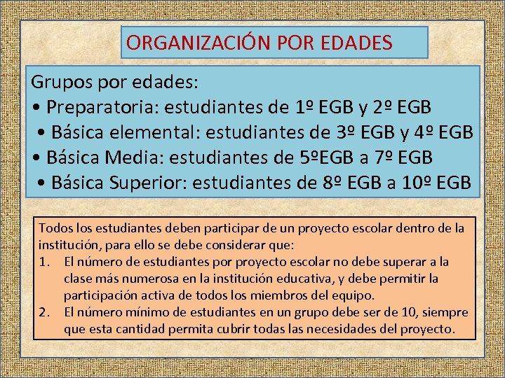 ORGANIZACIÓN POR EDADES Grupos por edades: • Preparatoria: estudiantes de 1º EGB y 2º